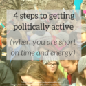 4 Steps to Getting Politically Active When You Are Short On Time and Energy
