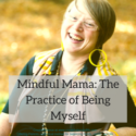 Mindful Mama: The Practice of Being Myself