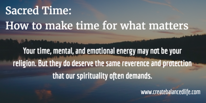 Sacred Time: How to Make Time for What Matters