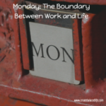 Monday: The Boundary Between Work and Life