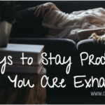 4 Ways to Stay Productive When You Are Exhausted