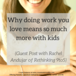 Why doing work you love means so much more with kids