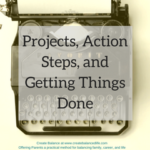 Projects, Action Steps, and Getting Things Done