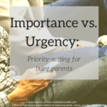 Importance vs. Urgency: Priority-setting for busy parents