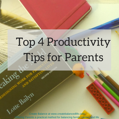 4 Productivity Tips for Parents