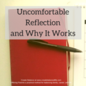 Uncomfortable Reflection, and Why It Works