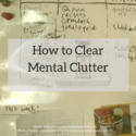 How to Clear Mental Clutter