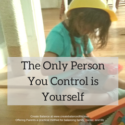 The Only Person You Control is Yourself