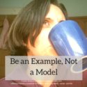 Be an Example, Not a Model