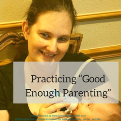 "Guest Post: Practicing ""Good Enough Parenting"""