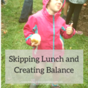 Skipping Lunch and Creating Balance
