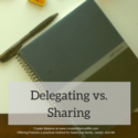 Delegating vs. Sharing. We need both and that makes it messy