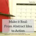 Make it Real: From Abstract Idea to Action