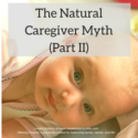The Natural Caregiver Myth (Part II): Real implications and what to do about it