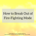 How to Break Out of Fire-Fighting Mode